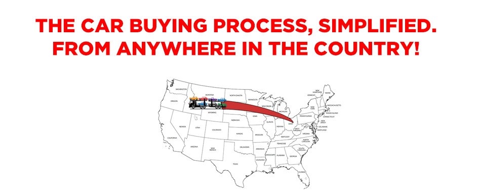 THE CAR BUYING PROCESS, SIMPLIFIED. FROM ANYWHERE IN THE COUNTRY!