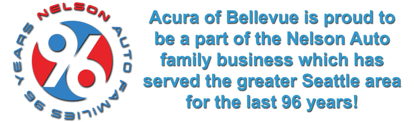 Acura of Bellevue is a part of the Nelson Auto Family Business, which has serviced the greater Seattle area for the last 96 years