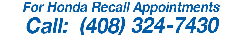 For Honda Recall Appointments call 408 324 7430