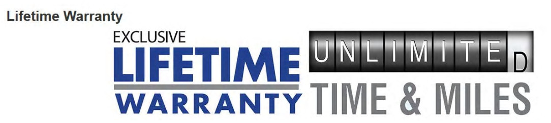 Exclusive Lifetime Warranty Unlimited Time and Miles