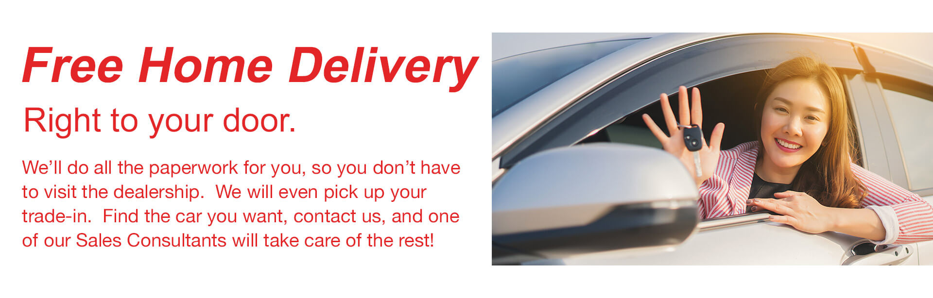 Free Home Delivery Right to your door.