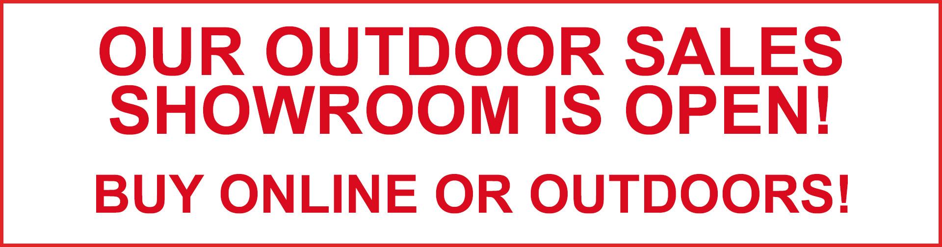 Our Outdoor Sales Showroom is open. Buy online or outdoors