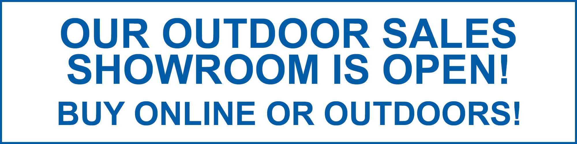 Our outdoor showroom is open.  Buy outdoors or online