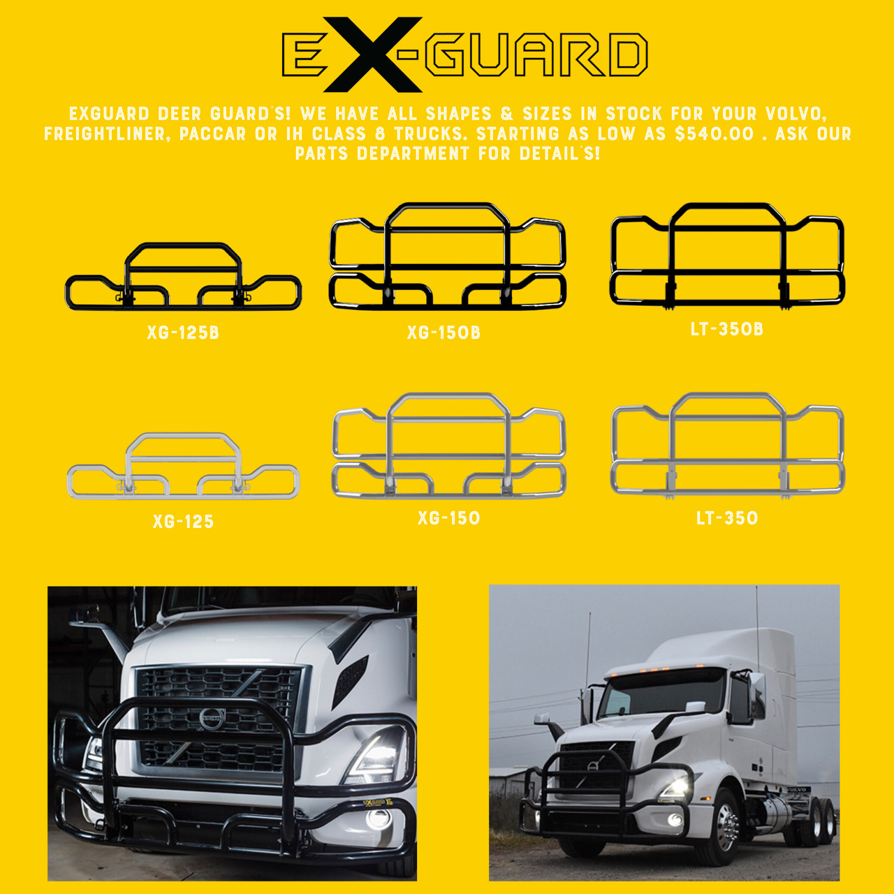 Ex-Guard Deer Guards! We have all shapes and sizes in stock for your Volvo, Freightliner, Paccar or IH Class 8 Trucks. Starting as low as $540.00. Ask our parts department for details!